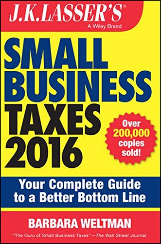 J.K. Lasser's Small Business Taxes 2016: Your Complete Guide to a Better Bottom Line