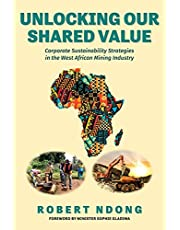 Unlocking Our Shared Value: Corporate Sustainability Strategies In the West African Mining Industry