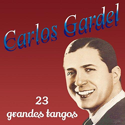 ... 23 Grandes Tangos de Carlos Gardel