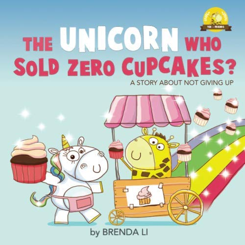 The Unicorn Who Sold Zero Cupcakes (Ted and Friends) (Cupcake Books For Girls)
