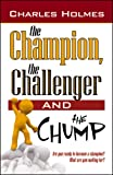 The Champion, the Challenger, and the Chump, Charles Holmes, 0741442558