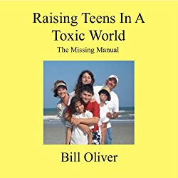Raising Teens in a Toxic World: A Survival Guide for Parents