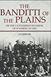 The Banditti of the Plains: Or The Cattlemen s Invasion of Wyoming in 1892