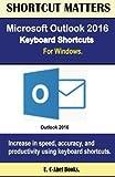 Microsoft Outlook 2016 Keyboard Shortcuts For Windows (Shortcut Matters) by U. C-Abel Books (2016-06-06)