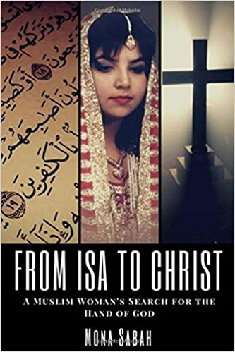 eba28d413e25 Amazon.com  From Isa to Christ  A Muslim Woman s Search for the Hand of God  (9780998637808)  Mona Sabah  Books