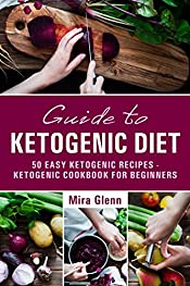 Guide to Ketogenic Diet: 50 Easy Ketogenic Recipes - Ketogenic Cookbook for Beginners