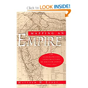 Mapping an Empire: The Geographical Construction of British India, 1765-1843 Matthew H. Edney
