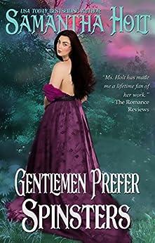 Gentlemen Prefer Spinsters (Spinsters Club Book 1) by [Holt, Samantha ]