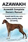 Azawakh. Azawakh Complete Owners Manual. Azawakh book for care, costs, feeding, grooming, health and training.