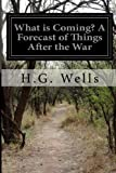 What Is Coming? a Forecast of Things after the War, H. G. Wells, 1499590814