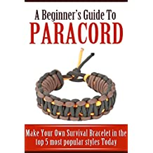 A Beginner's Guide to Paracord: Make Your Own Survival Bracelet Using the Top 5 Most Popular Styles Today