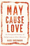 May Cause Love: An Unexpected Journey of Enlightenment After Abortion
