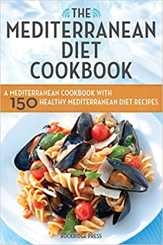 Mediterranean Diet Cookbook A With 150 Healthy Recipes 0001623151155 Amazon Books