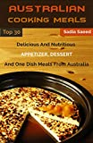 Australian Food: Top 30 Delicious And Nutritious Appetizer, Dessert And One Dish Meals From Australia