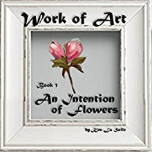 An Intention of Flowers: Work of Art, Book 1 Audiobook by Ken La Salle Narrated by Ken La Salle