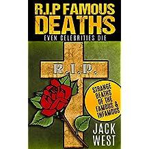 R.I.P. FAMOUS DEATHS: EVEN CELEBRITIES DIE:Strange Deaths of the Famous & Infamous