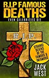 "R.I.P. FAMOUS DEATHS: EVEN CELEBRITIES DIE: ""Strange Deaths of the Famous & Infamous"