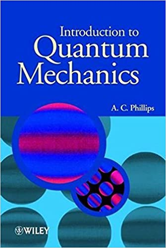 Introduction to Quantum Mechanics (Manchester Physics Series) by A. C. Phillips (2003-04-25)