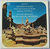 Respighi: The Pines of Rome / The Fountains of Rome / Roman Festivals - Eugene Ormandy, The Philadelphia Orchestra