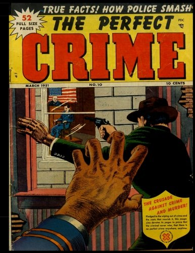 Read Online The Perfect Crime #10: Golden Age Crime Detective-Mystery Comic 1951 pdf