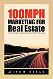 100Mph Marketing for Real Estate: Internet Lead Generation and Sales Success