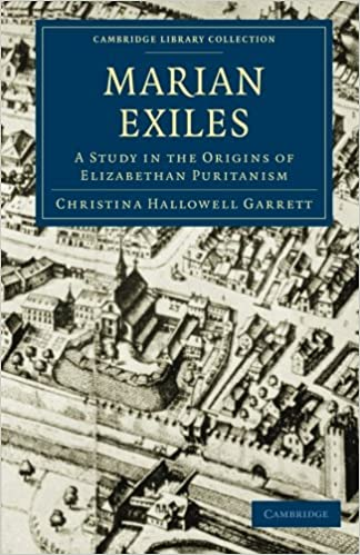 Téléchargez l'ebook gratuit pour les mobilesThe Marian Exiles: A Study in the Origins of Elizabethan Puritanism (Cambridge Library Collection - British and Irish History, 15th & 16th Centuries) en français PDF 1108011268 by Christina Hallowell Garrett