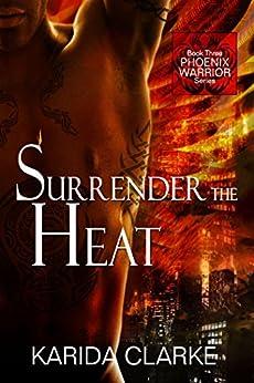 Surrender the Heat (Phoenix Warriors Book 3) by [Clarke, Karida]