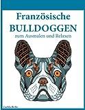 Französische Bulldoggen - zum Ausmalen und Relaxen: Malbuch für Erwachsene