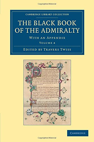 Read Online The Black Book of the Admiralty: With an Appendix (Cambridge Library Collection - Rolls) (Volume 4) pdf