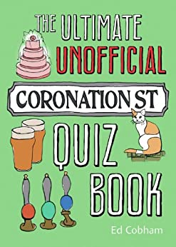 The Ultimate Unofficial Coronation Street Quiz Book by [Cobham, Ed]