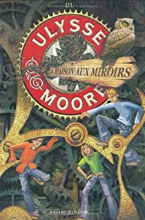 Ulysse Moore, Tome 3 : La Maison aux miroirs par Baccalario