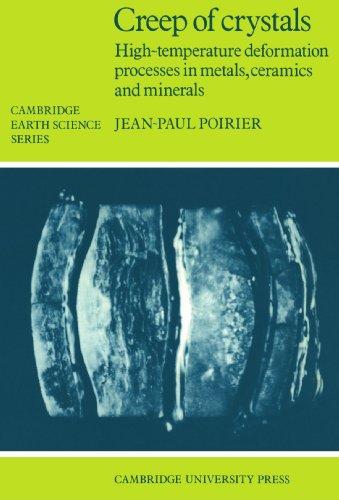 Creep of Crystals: High-Temperature Deformation Processes in Metals, Ceramics and Minerals (Cambridge Earth Science Seri