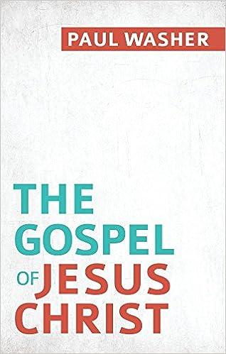 The Gospel of Jesus Christ: Paul Washer: 9781601785206