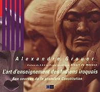 L'art d'enseignement des Indiens iroquois : Aux sources de la première Constitution par Alexandre Grauer