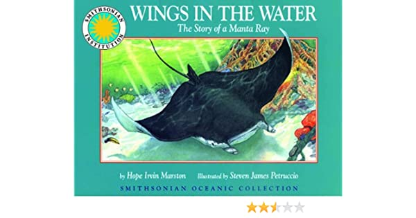 Wings in the Water: The Story of a Manta Ray: Hope Irvin Marston, Steven James Petruccio: 9781568995786: Amazon.com: Books