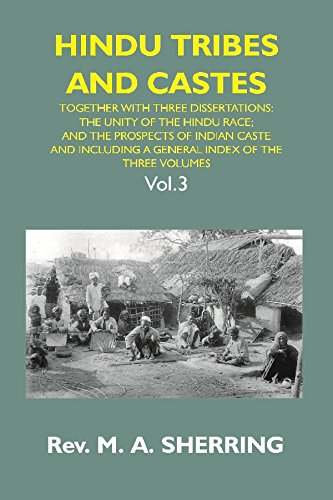 HINDU TRIBES AND CASTES: TOGETHER WITH THHEE DISSERTATIONS: ON THE NATURAL HISTORY OF HINDU CASTE; THE UNITY OF THE HINDU RACE; AND THE PROSPECTS OF INDIAN CASTE; AND INCLUDING A GENERAL INDEX OF THE pdf