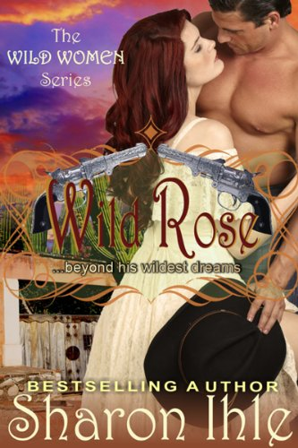 Book: Wild Rose (The Wild Women Series, Book 3) by Sharon Ihle
