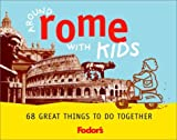 Around Rome with Kids, Fodor's, 0676901883