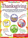 Thanksgiving: Dozens of Instant and Irresistible Ideas and Activities to Teach about the Mayflower, the Pilgrims, and Thanksgiving f (Fresh and Fun Ideas)