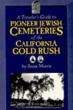 A Traveler's Guide to Pioneer Jewish Cemeteries of the California Gold Rush, Susan Morris, 0943376637