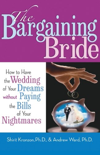 The Bargaining Bride: How to Have the Wedding of Your Dreams without Paying the Bills of Your Nightmares