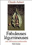 Fabuleuses légumineuses : Avec 140 recettes traditionnelles