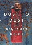 Dust to Dust, Benjamin Busch, 0062014846