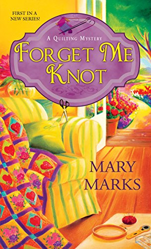 Forget Me Knot (A Quilting Mystery Book 1) by [Marks, Mary]
