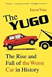 The Yugo: The Rise and Fall of the Worst Car in History 1st edition by Vuic, Jason (2011) Paperback