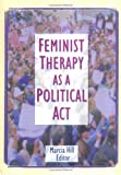 Feminist Therapy As a Political Act, , 0789005174