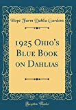 Amazon / Forgotten Books: Ohio s Blue Book on Dahlias Classic Reprint (Hope Farm Dahlia Gardens)