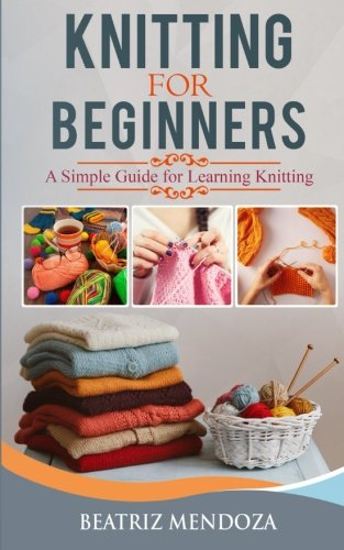 Knitting For Beginners: A Simple Guide for Learning Knitting