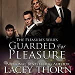 Guarded for Pleasure: Pleasures Series, Book Four | Lacey Thorn