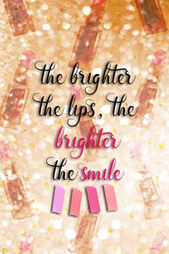 Price comparison product image The Brighter The Lips,  The Brighter The Smile!: Blank Lined Notebook Journal Diary Composition Notepad 120 Pages 6x9 Paperback ( Makeup ) Gold Lipstick